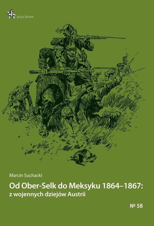 Od Ober-Selk do Meksyku 1864-1867: - okładka książki