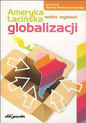 Ameryka Łacińska wobec wyzwań globalizacji - okładka książki