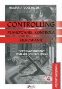 Controlling. Planowanie, kontrola, kierowanie. Podstawy budowy systemu controllingu. Seria: Podstawy zarządzania - okładka książki