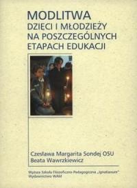 Modlitwa dzieci i młodzieży na poszczególnych etapach edukacji - okładka książki