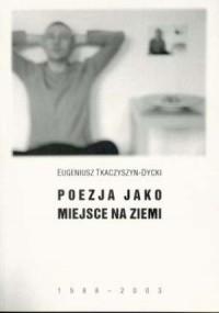 Poezja jako miejsce na ziemi 1988-2003 - okładka książki