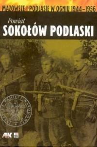Powiat Sokołów Podlaski. Represje i opór przeciw rządom komunistycznym w powiecie Sokołów Podlaski po 1944 roku - okładka książki