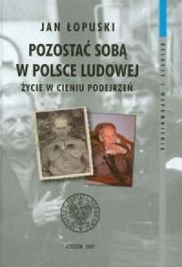 Pozostać sobą w Polsce Ludowej. - okładka książki