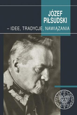 Józef Piłsudski - idee, tradycje, - okładka książki