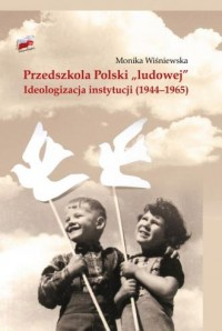 Przedszkola Polski ludowej. Ideologizacja - okładka książki