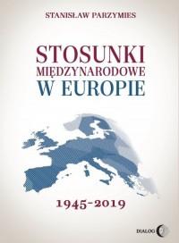 Stosunki międzynarodowe w Europie - okładka książki