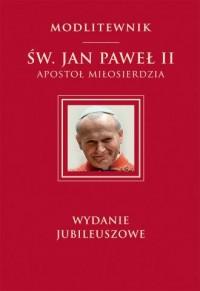 Św. Jan Paweł II Apostoł Miłosierdzia - okładka książki