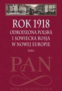 Rok 1918. Tom 1. Odrodzona Polska - okładka książki