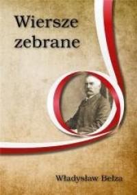 Wiersze zebrane. Władysław Bełza - okładka książki