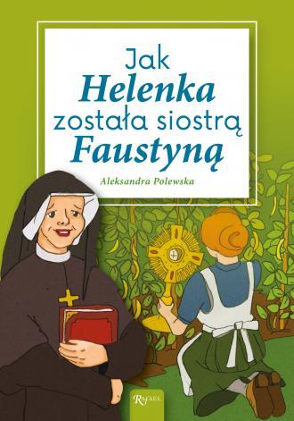 Jak Helenka została siostrą Faustyną - okładka książki