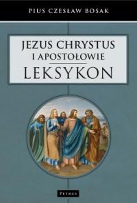 Jezus Chrystus i Apostołowie. Leksykon - okładka książki
