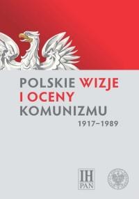 Polskie wizje i oceny komunizmu - okładka książki