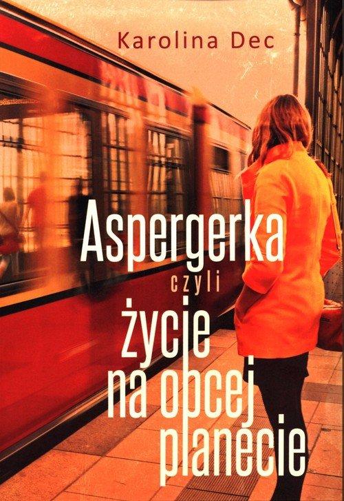 Aspergerka czyli życie na obcej - okładka książki