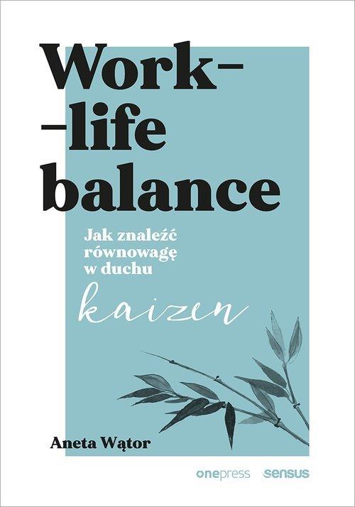 Work- life balance. Jak znaleźć - okładka książki