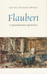 Flaubert. w poszukiwaniu opowieści - okładka książki