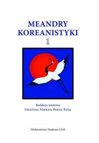 Meandry Koreanistyki cz. 1 - okładka książki