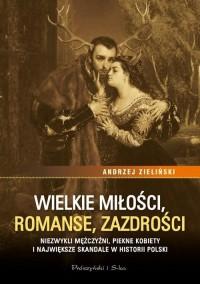 Wielkie miłości, romanse, zazdrości. - okładka książki