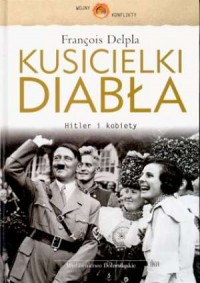Kusicielki diabła. Hitler i kobiety. Seria: Wojny i konflikty - okładka książki