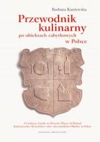 Przewodnik kulinarny po obiektach zabytkowych w Polsce - okładka książki