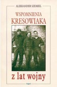 Wspomnienia kresowiaka z lat wojny - okładka książki