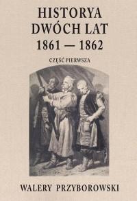 Historya dwóch lat 1961-1862 cz. - okładka książki