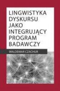 Lingwistyka dyskursu jako integrujący - okładka książki