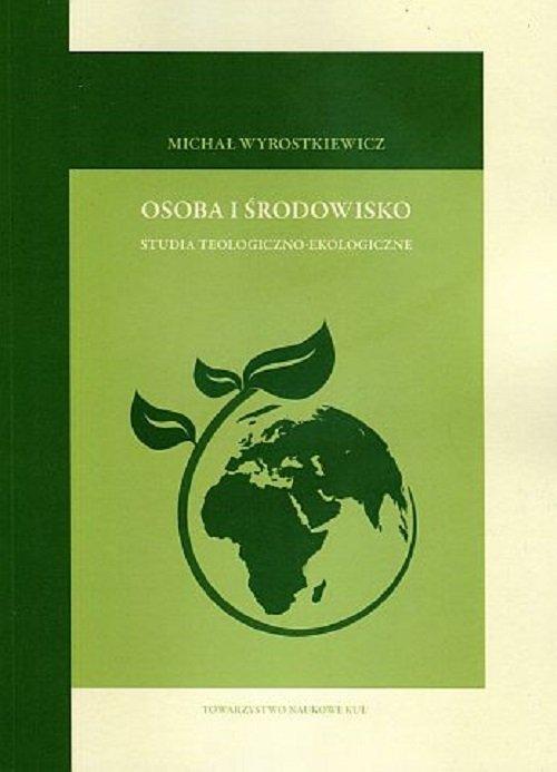 Osoba i środowisko. Studia teologiczno-ekologiczne. - okładka książki