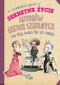 Sekretne życie autorów lektur szkolnych. - okładka książki