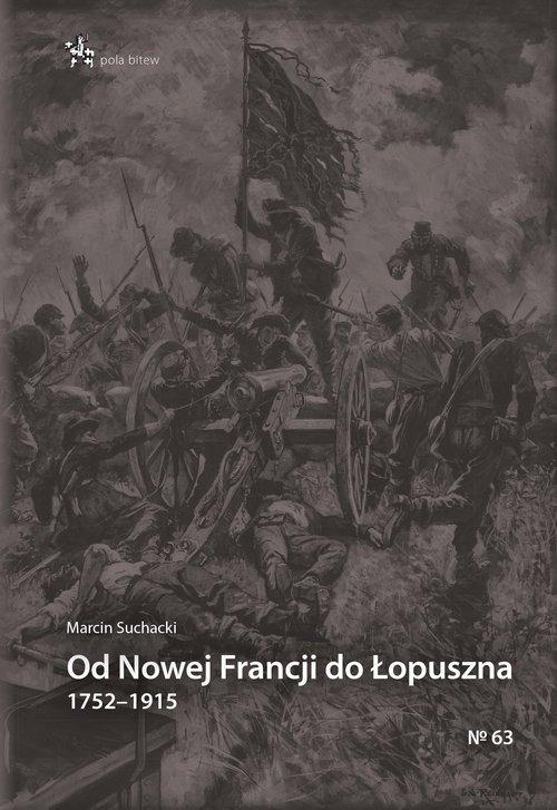 Od Nowej Francji do Łopuszna 1752-1915. - okładka książki
