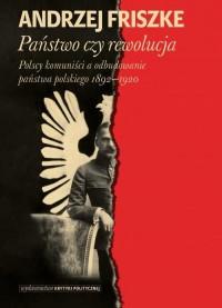 Państwo czy rewolucja. Polscy komuniści - okładka książki