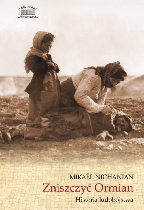 Zniszczyć Ormian. Historia ludobójstwa - okładka książki