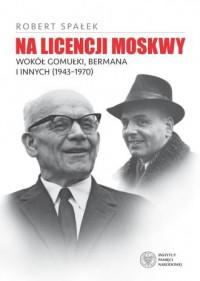 Na licencji Moskwy. Wokół Gomułki, - okładka książki
