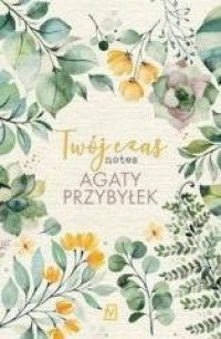 Twój czas. Notes Agaty Przybyłek - okładka książki