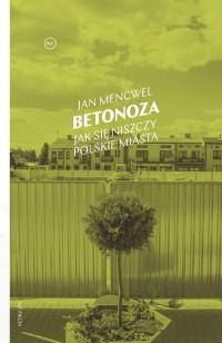 Betonoza. Jak się niszczy polskie - okładka książki