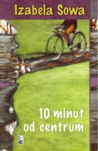10 minut od centrum - okładka książki