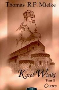 Karol Wielki. Tom 2. Cesarz - Thomas - okładka książki