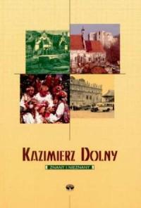 Kazimierz Dolny. Znany i nieznany - okładka książki