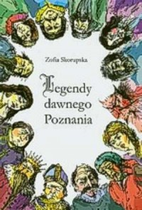 Legendy dawnego Poznania - Zofia Skorupska - okładka książki