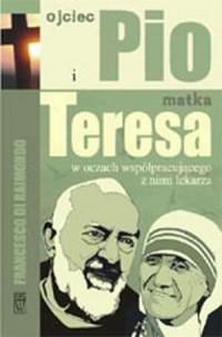 Ojciec Pio i Matka Teresa w oczach współpracującego z nimi lekarza - okładka książki