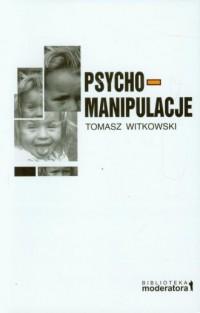 Psycho-manipulacje - Tomasz Witkowski - okładka książki