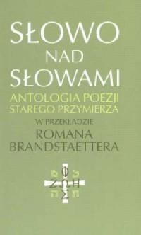 Słowo nad słowami. Antologia poezji Starego Przymierza w przekładzie Romana Brandstaettera - okładka książki