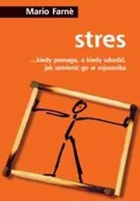 Stres... Kiedy pomaga, a kiedy szkodzi, jak zmienić go w sojusznika - okładka książki