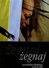 Żegnaj. Poznańskie rekolekcje. Kwiecień 2005 - okładka książki