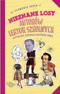 Nieznane losy autorów lektur szkolnych - okładka książki
