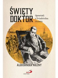 Święty doktor. Opowieść o Friedrichu - okładka książki