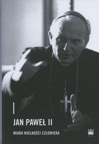 Jan Paweł II. Miara wielkości człowieka - okładka książki