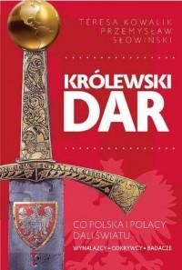 Królewski dar. Co Polacy dali światu - okładka książki
