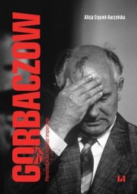 Gorbaczow. Pieriestrojka i rozpad - okładka książki
