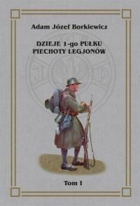 Dzieje I-go Pułku Piechoty Legjonów. - okładka książki