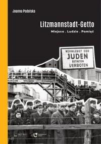 Litzmannstadt Getto. Miejsca ludzie - okładka książki